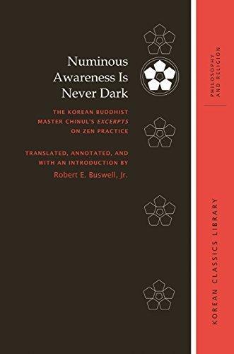 Download PDF Numinous Awareness Is Never Dark - The Korean Buddhist Master Chinul's Excerpts on Zen Practice