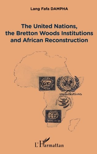 The United Nations, the Bretton Woods Institutions and African Reconstruction (French Edition)