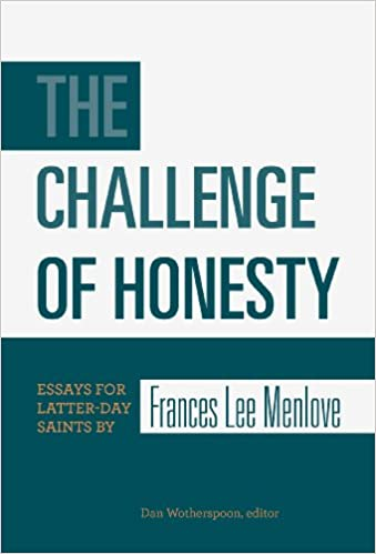 the challenge of honesty essays for latter day saints by s  the challenge of honesty essays for latter day saints by s lee menlove s lee menlove dan wotherspoon 9781560852254 com books