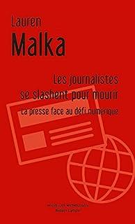 Les journalistes se slashent pour mourir : la presse face au défi numérique, Malka, Lauren
