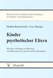 Kinder psychotischer Eltern: Mit einer kleinen Anleitung zur Beratung von Eltern mit einer psychotischen Erkrankung