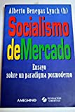 Socialismo De Mercado: Ensayo Sobre Un Paradigma Posmoderno (Spanish Edition)