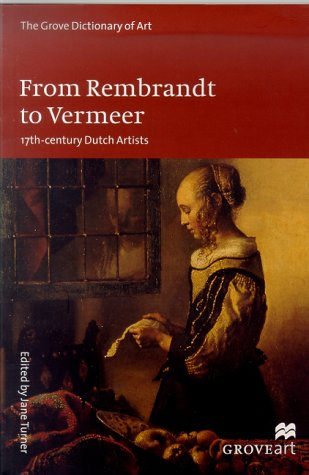 From Rembrandt to Vermeer: 17th-Century Dutch Artists (Grove Dictionary of (Grove Art)