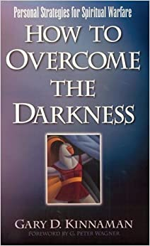 How to Overcome the Darkness: Personal Strategies for Spiritual Warfare