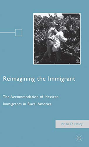 Reimagining the Immigrant: The Accommodation of Mexican Immigrants in Rural America