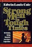 Strong Men in Tough Times, Edwin L. Cole, 0884192717