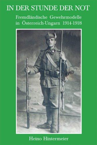 In der Stunde der Not: Fremdländische Gewehrmodelle in Österreich-Ungarn 1914-1918 (Morion - Schriftenreihe zur Waffenkunde und Wehrwissenschaft)