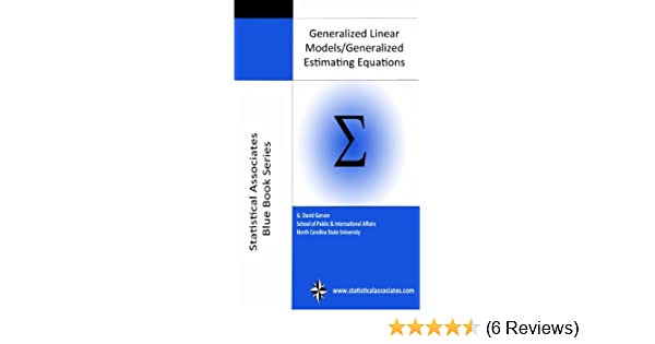 Generalized Linear Models & Generalized Estimating Equations 2013  (Statistical Associates Blue Book Series 26) See more