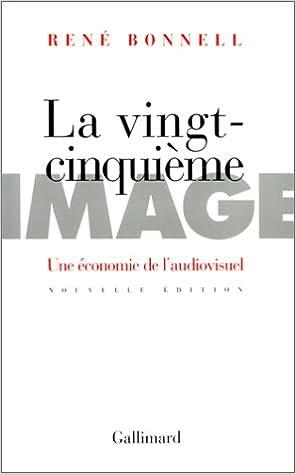 Télécharger en ligne LA VINGT-CINQUIEME IMAGE. Une économie de l'audiovisuel pdf