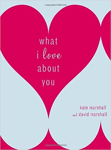 What I Love About You: Kate Marshall, David Marshall ...