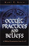 Occult Practices and Beliefs: A Biblical Examination from A to Z