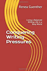 Conquering Writing Pressures: Living a Balanced Writing Life in a Busy World Paperback