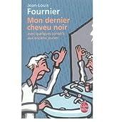 Mon Dernier Cheveu Noir: Avec Quelques Conseils Aux Anciens Jeunes (French) Fournier, Jean-Louis ( Author ) May-01-2007 Paperback
