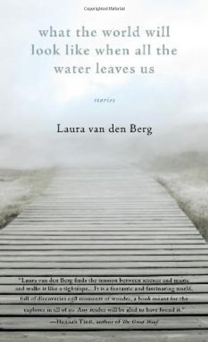 Download What the World Will Look Like When All the Water Leaves Us: Stories PDF