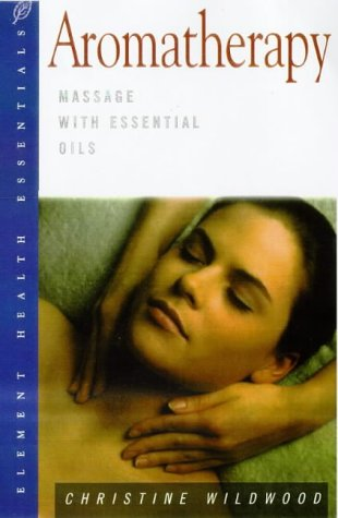 Aromatherapy: Massage With Essential Oils (Health Essentials Series)