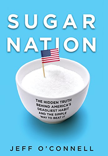 Sugar Nation: The Hidden Truth Behind America's Deadliest Habit and the Simple Way to Beat It]()