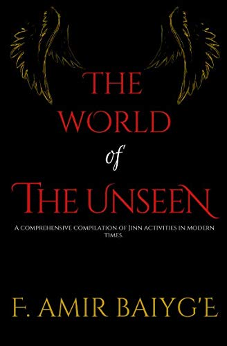 The World of The Unseen: A comprehensive compilation of Jinn activities in modern times
