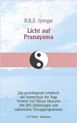 Licht auf Pranayama. (Pranayama Dipika). Das grundlegende ...