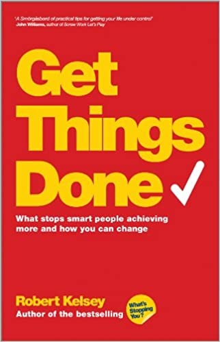 Get Things Done What Stops Smart People Achieving More And How You