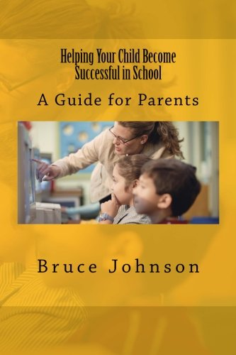 Helping Your Child Become Successful in School: A Guide for Parents (Guides for Parents)
