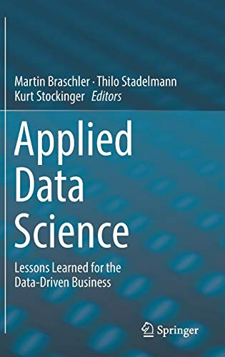 Applied Data Science: Lessons Learned for the Data-Driven Business