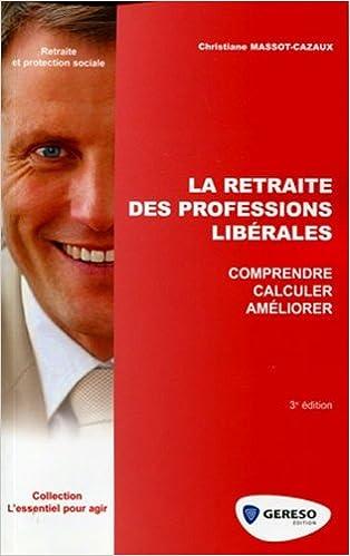 Amazon Fr La Retraite Des Professions Liberales Comprendre