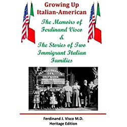 Growing Up Italian-American: The Memoirs of Ferdinand Visco & The Stories of Two Immigrant Italian Families --- Heritage Edition