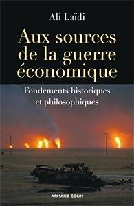 Aux sources de la guerre économique. Fondements historiques et philosophiques par Ali Laïdi