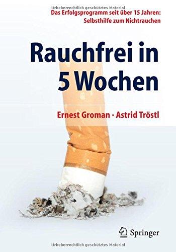 Rauchfrei in 5 Wochen: Das Erfolgsprogramm seit über 15 Jahren: Selbsthilfe zum Nichtrauchen
