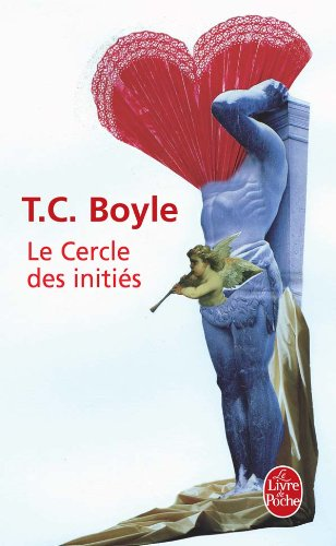 Le Cercle Des Inities (Ldp Litterature) (French Edition) by T Coraghessan Boyle