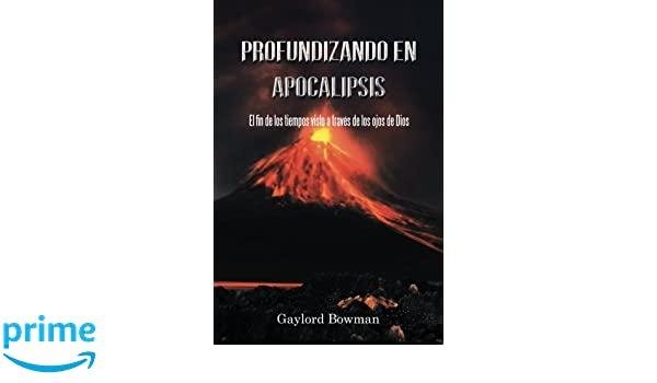 Profundizando en Apocalipsis (Spanish Edition): Gaylord Bowman: 9781524617936: Amazon.com: Books