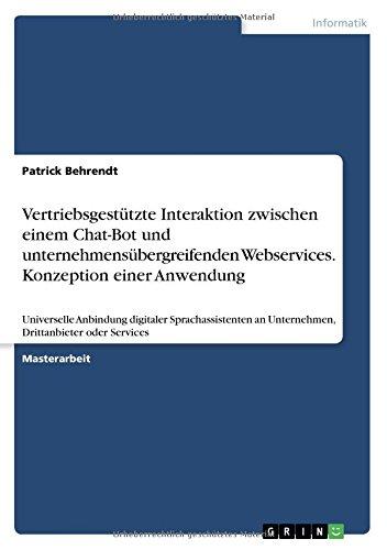 Download Vertriebsgestützte Interaktion Zwischen Einem Chat-Bot Und Unternehmensübergreifenden Webservices. Konzeption Einer Anwendung (German Edition) ebook
