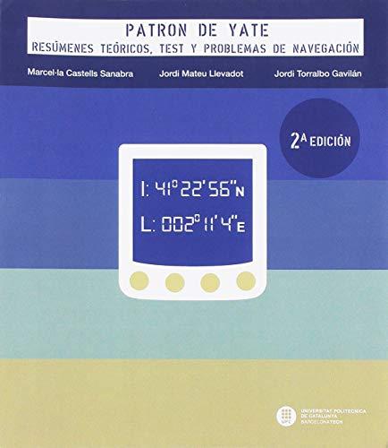 Patrón de yate. Resúmenes teóricos, tst y problemas de navegación (2ª ed.) (Col·lecció Nàutica) por Torralbo Gavilán, Jordi,Castells Sanabra, Marcel·la,Mateu Llevadot, Jordi