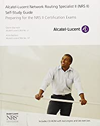 Alcatel-Lucent Network Routing Specialist II (NRS II) Self-Study Guide: Preparing for the NRS II Certification Exams