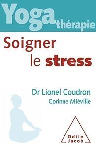Yoga thérapie : soigner le stress par Lionel Coudron