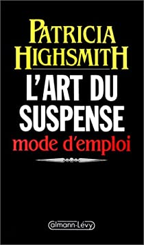 L'art du suspense, mode d'emploi par Highsmith