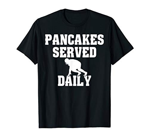 Pancakes Served Daily Offensive Lineman T-Shirt