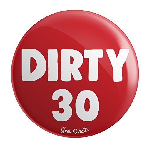 Geek Details Turning 30th Birthday Themed Pinback Button (Dirty 30)
