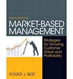 img - for [ Market-Based Management: Strategies for Growing Customer Value and Profitability [ MARKET-BASED MANAGEMENT: STRATEGIES FOR GROWING CUSTOMER VALUE AND PROFITABILITY ] By Best, Roger J ( Author )Jan-09-2012 Paperback book / textbook / text book