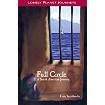 Lonely Planet Full Circle: A South American Journey