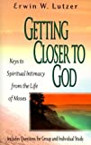 Getting Closer to God: Keys to Spiritual Intimacy from the Life of Moses