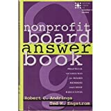Nonprofit Board Answer Book : Practical Guidelines for Board Members and Chief Executives, Andringa, Robert C. and Engstrom, Ted W., 0925299804