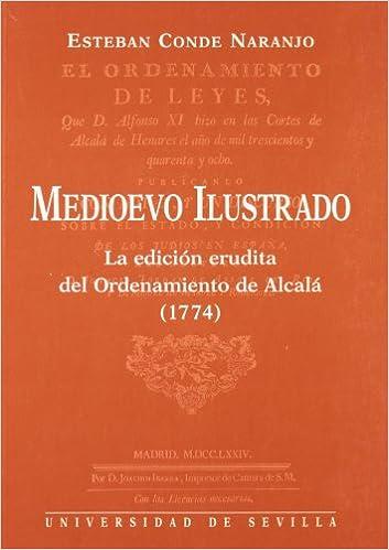Medioevo Ilustrado. Edicion Erudita Del Ordenamiento De Alcala (1774) por Esteban Conde Naranjo