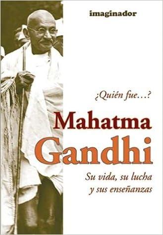 Book Quien fue...? Mahatma Gandhi / Who was ...? Mahatma Gandhi: Su Vida Su Lucha Y Sus Ensenanzas (Spanish Edition)