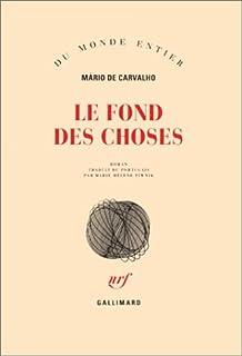 Le fond des choses  : roman, Carvalho, Mário de
