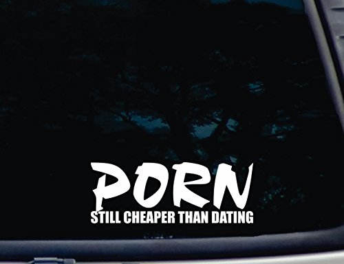 Porn Still Cheaper Than Dating - 8