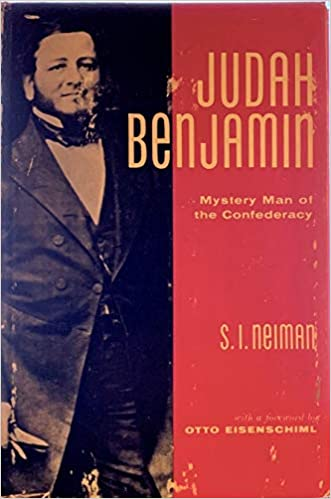 Judah Benjamin Mystery Man of the Confederacy: Neiman, S. I.: Amazon.com:  Books