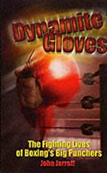 Dynamite Gloves: The Lives and Fights of Boxing's Greatest Punchers