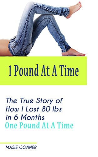 1 Pound At A Time: The True Story of How I lost 80 lbs in