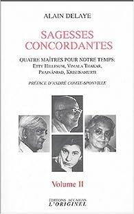 Sagesses concordantes : Volume 2, Quatre maîtres pour notre temps : Etty Hillesum, Vimala Thakar, Svâmi Prajnânpad, Krishnamurti par Alain Delaye